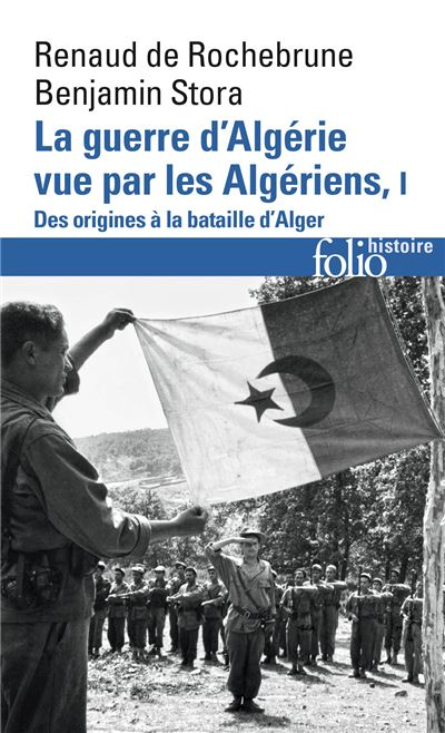 La guerre d'Algérie vue par les Algériens (Tome 1-Le temps des armes. Des origines à la bataille d'Alger)