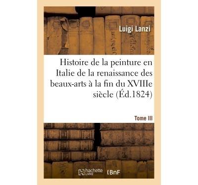 Histoire de la peinture en Italie de la renaissance des beaux-arts à la fin du XVIIIe. Tome III