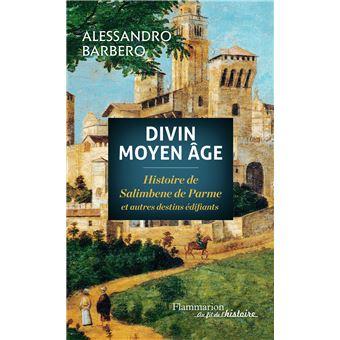 Alessandro, Barbero - Divin Moyen Age - Histoire de Salimbene de Parme et autres destins édifiants