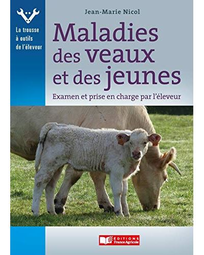 Maladies des veaux et des jeunes - Examen et prise en charge par l'éleveur
