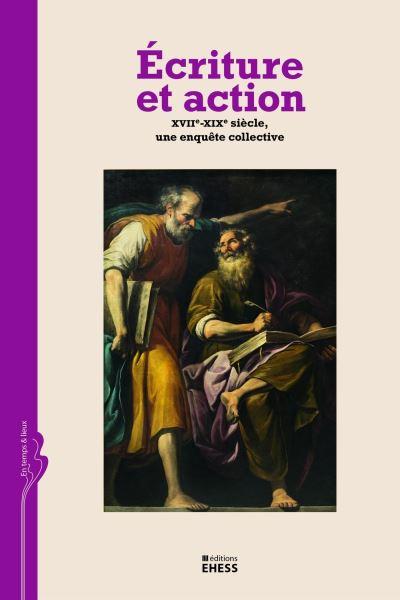 Écriture et action - XVIIe-XIXe siècle, une enquête collecti
