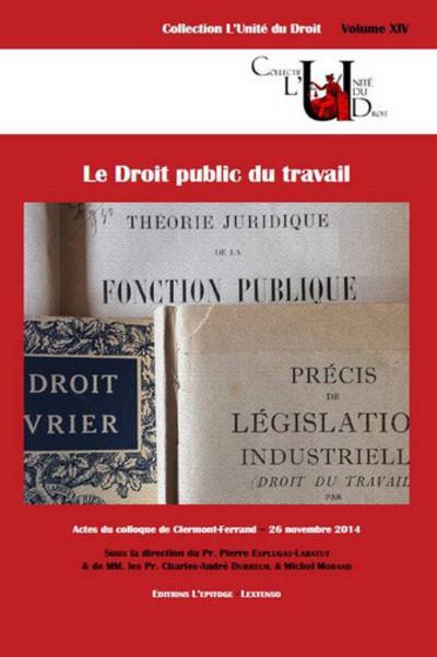 Le droit public du travail actes du colloque de Clermont-Ferrand, 26 novembre 2014