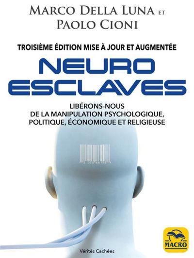 Neuro-Esclaves (3ième mise à jour) - Libérons-nous de la manipulation psychologique, politique, économique et religieuse - 9788828501848 - 18,99 €