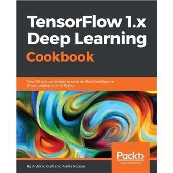 TensorFlow 1 x Deep Learning Cookbook