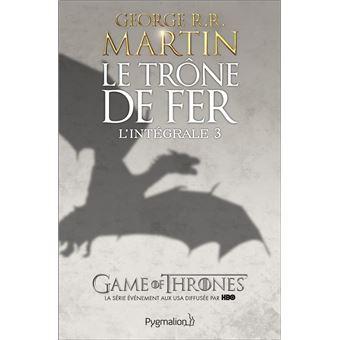 Game Of Thrones Le Trone De Fer L Integrale Tome 3 Volumes 6 A 9 Les Brigands L Epee De Feu Les Noces Pourpres La Loi Du Regicide