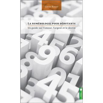 La numérologie pour débutants - Un guide sur l amour, l argent et le ... 81b477a7c04b