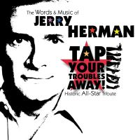 Tap your troubles away words and music jerry herman