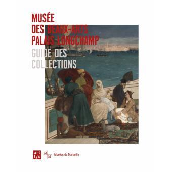 Guide des collections du musée des beaux arts palais Longchamps