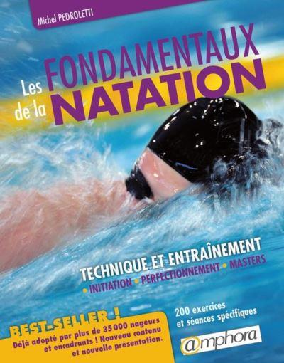 Les fondamentaux de la natation - Technique et entraînement - Initiation, perfectionnement, Masters - 9782757601655 - 14,99 €
