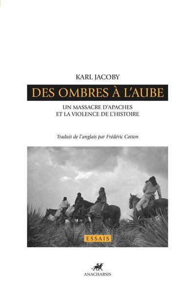 Des ombres à l'aube - Un massacre d'Apaches et la violence de l'histoire - 9791027901302 - 17,99 €