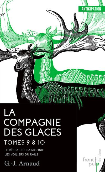 La Compagnie des glaces - tome 9 Le Réseau de Patagonie - tome 10 Les Voiliers du Rail