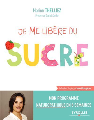 Je me libère du sucre - Mon programme naturopathique en 8 semaines - 9782212598469 - 9,49 €
