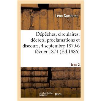 Dépêches, circulaires, décrets, proclamations et discours, 4 septembre 1870-6 février 1871