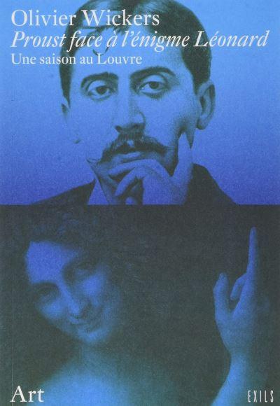 Proust face à l'énigme Léonard Une saison au Louvre