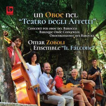 """Un Oboe Nel """"Teatro Degli Affetti"""" Baroque Oboe Concertos"""
