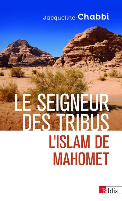 Le Seigneur des tribus. L'islam de Mahomet