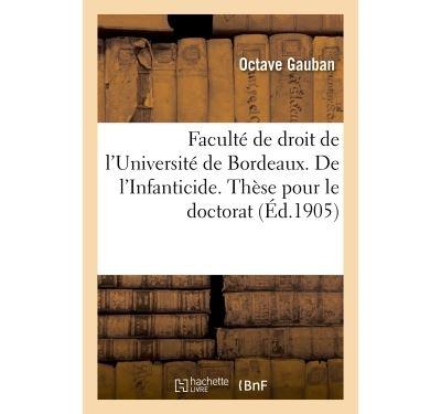 Faculté de droit de l'Université de Bordeaux. De l'Infanticide. Thèse pour le doctorat