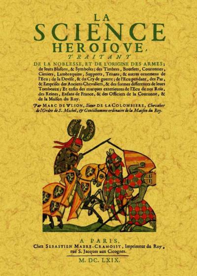 La science héroïque traitant de la noblesse, de l'origine des armes, de leurs blasons et symboles