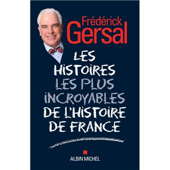 Les Histoires les plus incroyables de l'Histoire de France