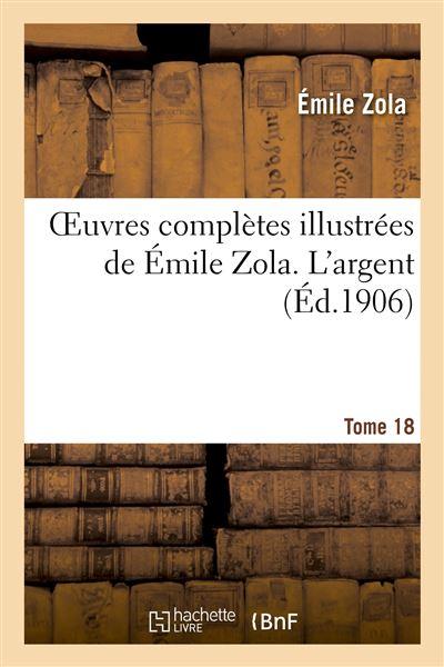 Oeuvres complètes illustrées de Émile Zola. T. 18 L'argent