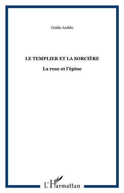 Le templier et la sorcière, la rose et l´epine - Guido Araldo (Auteur)