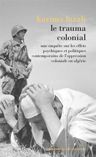 Le trauma colonial - Une enquête sur les effets psychiques et politiques contemporains de l'oppression coloniale en Algérie - 9782348041235 - 14,99 €