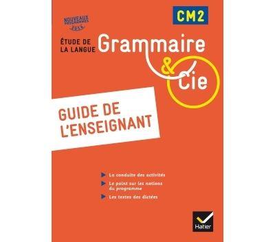 Grammaire et Cie Etude de la langue CM2 éd. 2016 - Guide de l'enseignant
