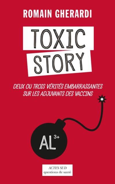 Toxic Story - Deux ou trois vérités embarrassantes sur les adjuvants des vaccins - 9782330071394 - 7,99 €