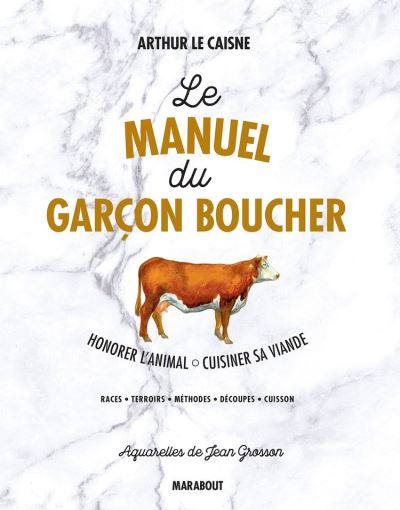 Le manuel du garçon boucher - Savoir cuisiner la viande - 9782501146289 - 14,99 €