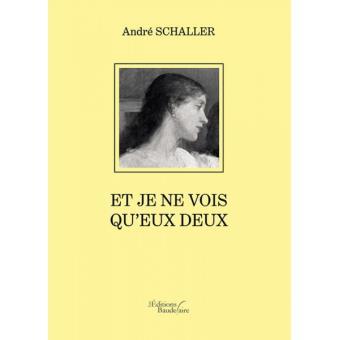 """Résultat de recherche d'images pour """"André SCHALLER, et je ne vois qu'eux deux, éditions Baudelaire, 2017"""""""
