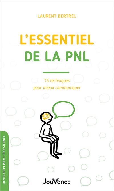 L'essentiel de la PNL 15, techniques pour mieux communiquer