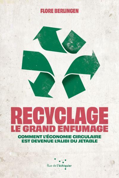 Recyclage : le grand enfumage - Comment l'économie circulaire est ...