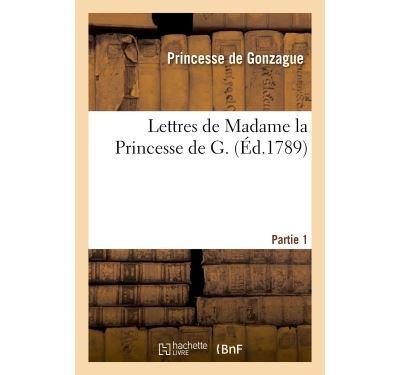 Lettres de madame la princesse de g. partie 1