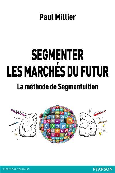 Segmenter les marchés du futur - La méthode de Segmentuition