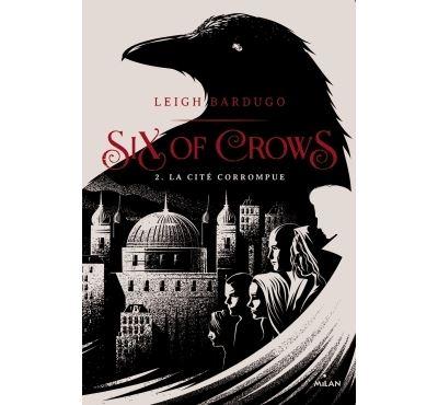 Six of crows - tome 2 - La Cite Corrompue