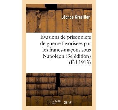 Évasions de prisonniers de guerre favorisées par les francs-maçons sous Napoléon (3e édition)