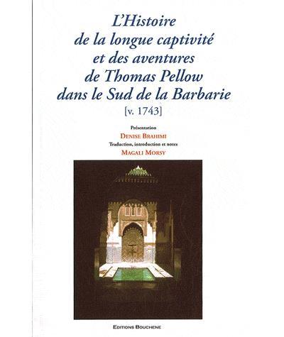 L'histoire de la longue captivité et des aventures de Thomas Pellow dans le sud de la Barbarie