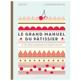 Le grand manuel du p tissier et vos r ves gourmands for Le grand livre du minimalisme