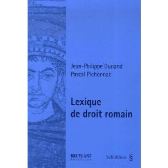 Lexique de droit romain - Jean-Philippe Dunand