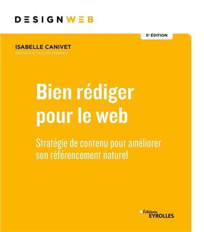 Bien rédiger pour le Web, 5e édition - Stratégie de contenu pour améliorer son référencement