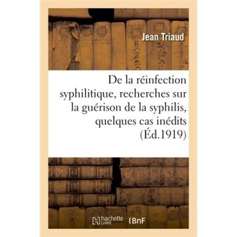 De la réinfection syphilitique : recherches sur la guérison de la syphilis, quelques cas inédits