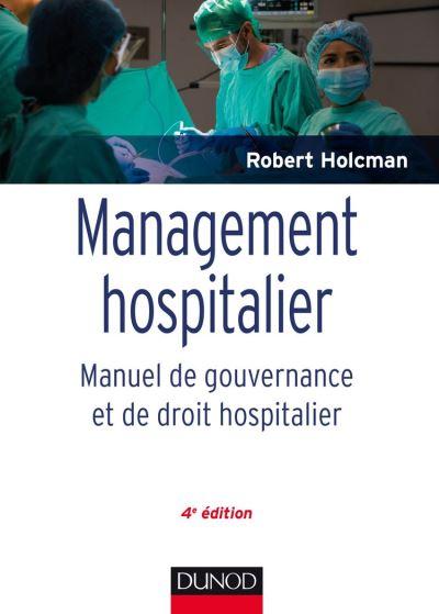 Management hospitalier - 4e éd. - Manuel de gouvernance et de droit hospitalier - 9782100795109 - 49,99 €