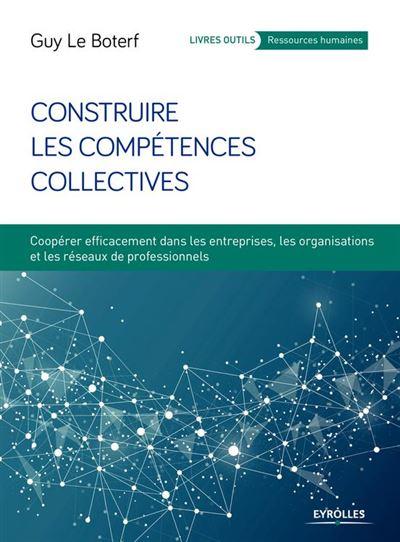 Construire les compétences collectives - Coopérer efficacement dans les entreprises, les organisations et les réseaux professionnels - 9782212468960 - 19,99 €