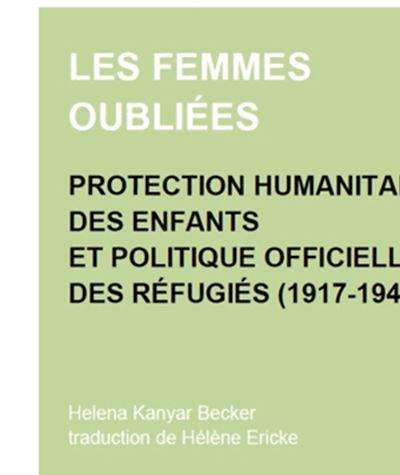 Les femmes oubliées - Protection humanitaire des enfants et politique officielle des réfugiés (1917-1948)