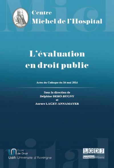 L'évaluation en droit public actes du colloque, Centre Maurice Hauriou Université Paris Descartes-Sorbonne Paris Cité, 16 mai 2014, [Malakoff]