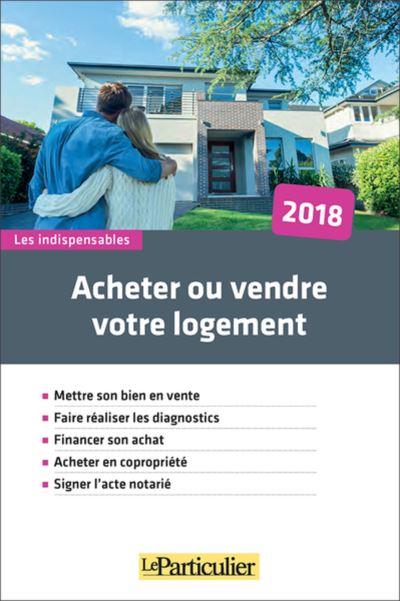 Acheter ou vendre votre logement 2018