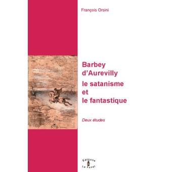 Barbey d'Aurevilly, le satanisme et le fantastique : deux études