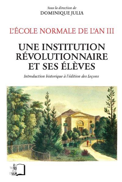 Ecole Normale de l'An Iii: Une Institution Révolutionnaire et Ses..