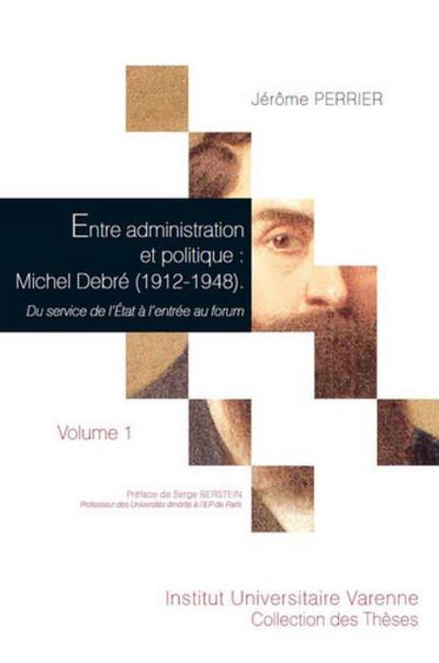 Entre administration et politique : michel debre (1912-1948). 2 volumes