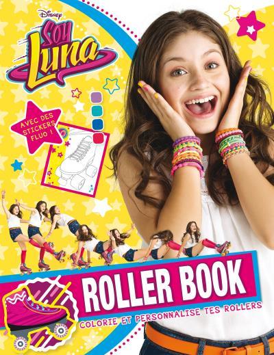 Soy Luna - Colorie et personnalise tes rollers : Luna, ROLLER BOOK MES JEUX ET STICKERS FLUO